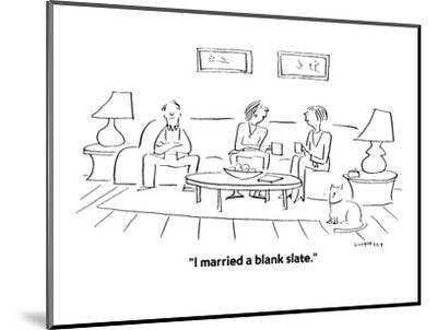 """I married a blank slate."" - Cartoon-Liza Donnelly-Mounted Premium Giclee Print"