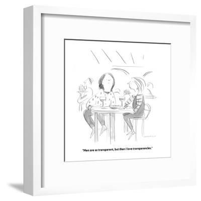 """""""Men are so transparent, but then I love transparencies."""" - Cartoon-Liza Donnelly-Framed Premium Giclee Print"""