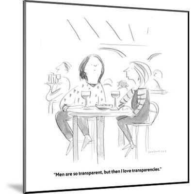 """""""Men are so transparent, but then I love transparencies."""" - Cartoon-Liza Donnelly-Mounted Premium Giclee Print"""
