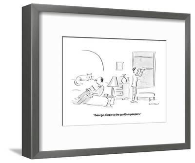 """""""George, listen to the goddam peepers."""" - Cartoon-Liza Donnelly-Framed Premium Giclee Print"""