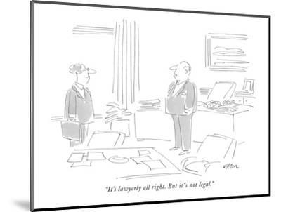 """""""It's lawyerly all right. But it's not legal."""" - New Yorker Cartoon-Dean Vietor-Mounted Premium Giclee Print"""