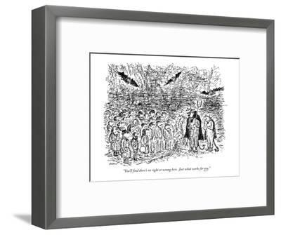 """""""You'll find there's no right or wrong here. Just what works for you."""" - New Yorker Cartoon-Edward Koren-Framed Premium Giclee Print"""