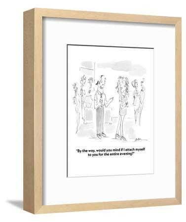 """By the way, would you mind if I attach myself to you for the entire eveni?"" - Cartoon-Mary Lawton-Framed Premium Giclee Print"