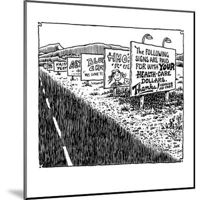 The following signs are paid for with your health-care dollars.  Thanks! - Cartoon-John Jonik-Mounted Premium Giclee Print
