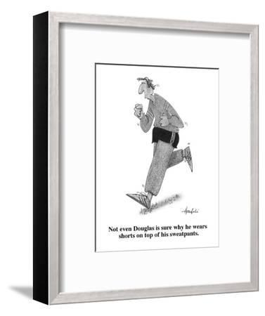 Not even Douglas is sure why he wears shorts on top of his sweatpants. - Cartoon-William Haefeli-Framed Premium Giclee Print
