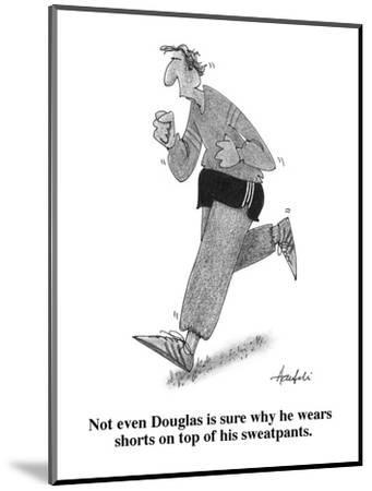Not even Douglas is sure why he wears shorts on top of his sweatpants. - Cartoon-William Haefeli-Mounted Premium Giclee Print