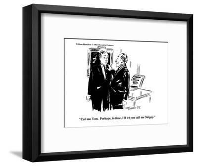"""Call me Tom.  Perhaps, in time, I'll let you call me Skippy."" - Cartoon-William Hamilton-Framed Premium Giclee Print"