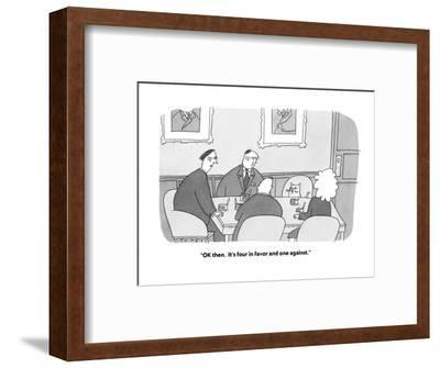 """""""OK then.  It's four in favor and one against."""" - Cartoon-Peter C. Vey-Framed Premium Giclee Print"""