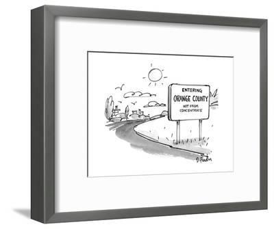 """Road sign reads """"Entering Orange County, Not From Concentrate. - New Yorker Cartoon-Dana Fradon-Framed Premium Giclee Print"""