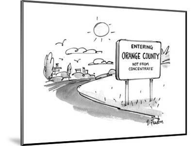 """Road sign reads """"Entering Orange County, Not From Concentrate. - New Yorker Cartoon-Dana Fradon-Mounted Premium Giclee Print"""