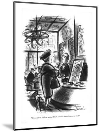 """""""I'm confused. Tell me again. Which countries have dictators we like?"""" - New Yorker Cartoon-Whitney Darrow, Jr.-Mounted Premium Giclee Print"""