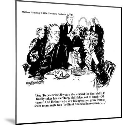 """So: To celebrate 30 years she worked for him, old E.P. finally takes his ?"" - Cartoon-William Hamilton-Mounted Premium Giclee Print"