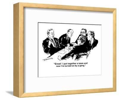 """Great!  I put together a team and now I'm turned on by a gang."" - Cartoon-William Hamilton-Framed Premium Giclee Print"