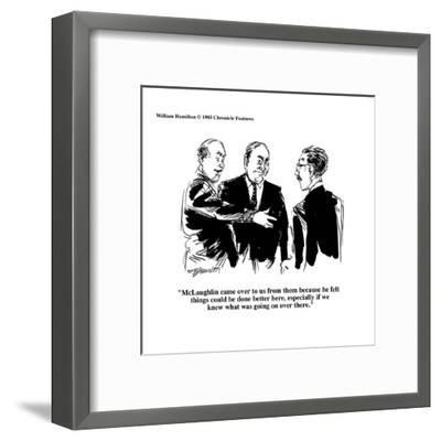 """""""McLaughlin came over to us from them because he felt things could be done?"""" - Cartoon-William Hamilton-Framed Premium Giclee Print"""