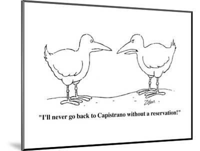 """""""I'll never go back to Capistrano without a reservation!"""" - Cartoon-Bob Zahn-Mounted Premium Giclee Print"""