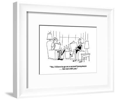 """""""Yes, I'd love to go on a second honeymoon . . . but not with you."""" - Cartoon-Bob Zahn-Framed Premium Giclee Print"""