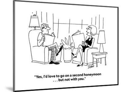 """""""Yes, I'd love to go on a second honeymoon . . . but not with you."""" - Cartoon-Bob Zahn-Mounted Premium Giclee Print"""