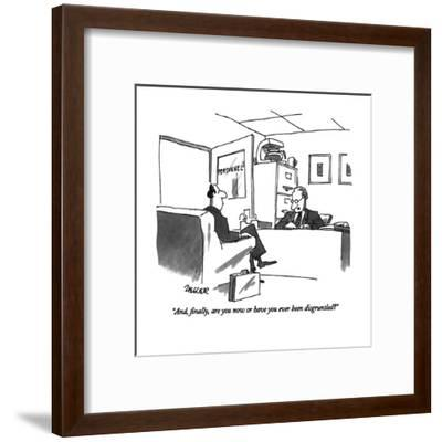 """""""And, finally, are you now or have you ever been disgruntled?"""" - New Yorker Cartoon-Jack Ziegler-Framed Premium Giclee Print"""