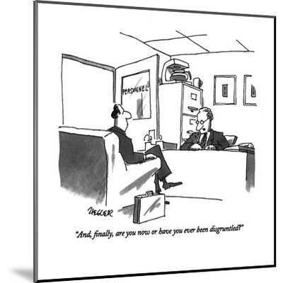 """""""And, finally, are you now or have you ever been disgruntled?"""" - New Yorker Cartoon-Jack Ziegler-Mounted Premium Giclee Print"""