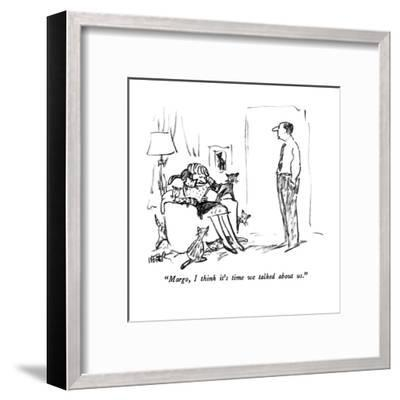 """""""Margo, I think it's time we talked about us."""" - New Yorker Cartoon-Robert Weber-Framed Premium Giclee Print"""