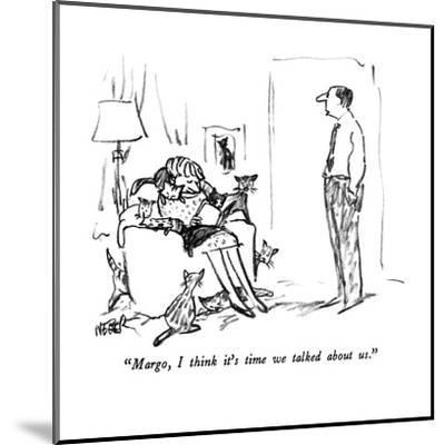 """""""Margo, I think it's time we talked about us."""" - New Yorker Cartoon-Robert Weber-Mounted Premium Giclee Print"""