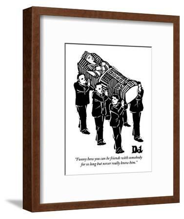 """Funny how you can be friends with somebody for so long but never really k?"" - New Yorker Cartoon-Drew Dernavich-Framed Premium Giclee Print"