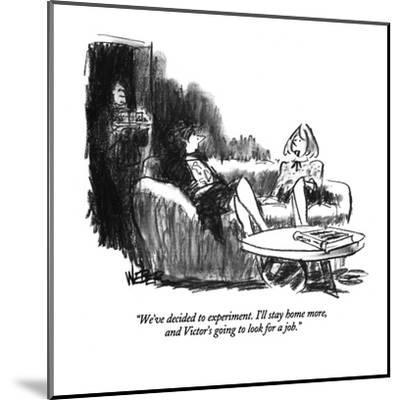 """""""We've decided to experiment. I'll stay home more, and Victor's going to l?"""" - New Yorker Cartoon-Robert Weber-Mounted Premium Giclee Print"""