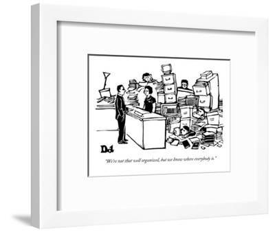 """""""We're not that well organized, but we know where everybody is."""" - New Yorker Cartoon-Drew Dernavich-Framed Premium Giclee Print"""