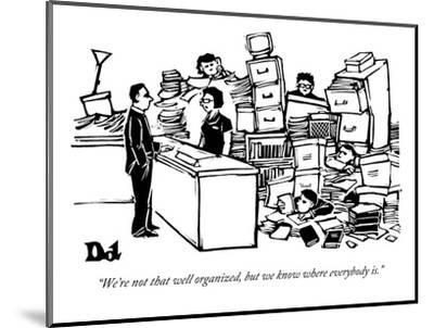 """""""We're not that well organized, but we know where everybody is."""" - New Yorker Cartoon-Drew Dernavich-Mounted Premium Giclee Print"""