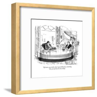"""Of course, you realize that respectability for a sleazebag like yourself ?"" - New Yorker Cartoon-Bernard Schoenbaum-Framed Premium Giclee Print"