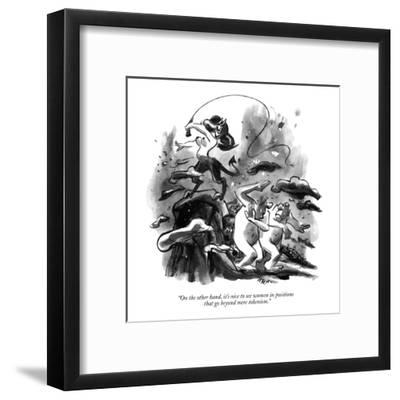 """""""On the other hand, it's nice to see women in positions that go beyond mer?"""" - New Yorker Cartoon-Lee Lorenz-Framed Premium Giclee Print"""