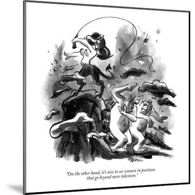"""""""On the other hand, it's nice to see women in positions that go beyond mer?"""" - New Yorker Cartoon-Lee Lorenz-Mounted Premium Giclee Print"""