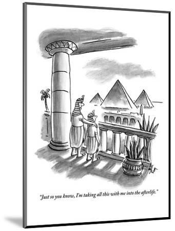 """""""Just so you know, I'm taking all this with me into the afterlife."""" - New Yorker Cartoon-Frank Cotham-Mounted Premium Giclee Print"""