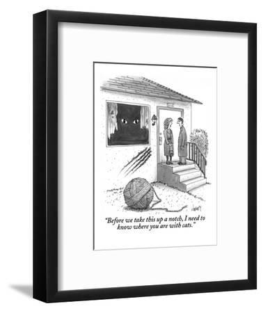 """Before we take this up a notch, I need to know where you are with cats."" - New Yorker Cartoon-Tom Cheney-Framed Premium Giclee Print"