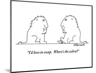 """I'd love to swap.  Where's the zebra?"" - New Yorker Cartoon-Charles Barsotti-Mounted Premium Giclee Print"