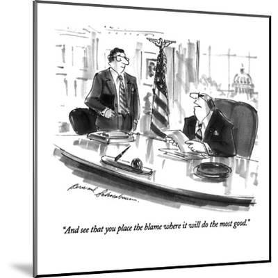 """""""And see that you place the blame where it will do the most good."""" - New Yorker Cartoon-Bernard Schoenbaum-Mounted Premium Giclee Print"""