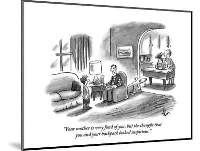 """""""Your mother is very fond of you, but she thought that you and your backpa?"""" - New Yorker Cartoon-Frank Cotham-Mounted Premium Giclee Print"""