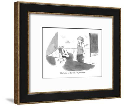 """Don't give me that look?it's fair-trade."" - New Yorker Cartoon-Emily Flake-Framed Premium Giclee Print"