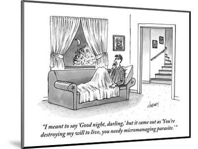 """""""I meant to say 'Good night, darling,' but it came out as 'You're destroyi?"""" - New Yorker Cartoon-Tom Cheney-Mounted Premium Giclee Print"""