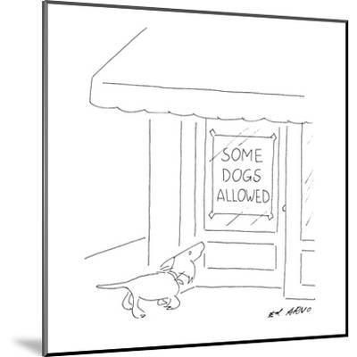 """Dog looking up at store window with a sign that reads """"Some Dogs Allowed."""" - New Yorker Cartoon-Ed Arno-Mounted Premium Giclee Print"""