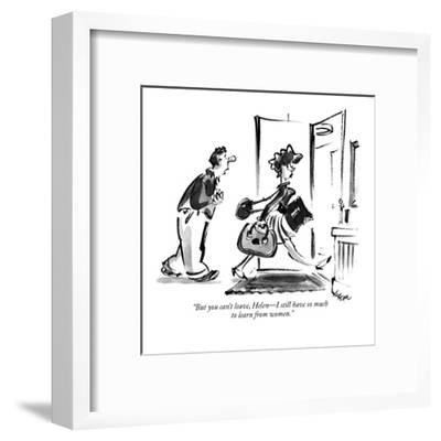 """""""But you can't leave, Helen?I still have so much to learn from women."""" - New Yorker Cartoon-Lee Lorenz-Framed Premium Giclee Print"""