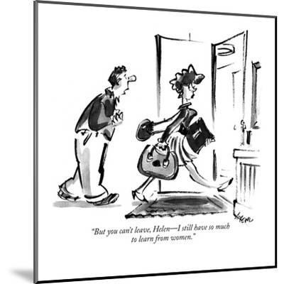 """""""But you can't leave, Helen?I still have so much to learn from women."""" - New Yorker Cartoon-Lee Lorenz-Mounted Premium Giclee Print"""