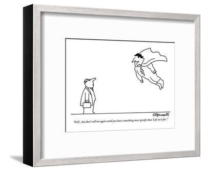 """""""O.K., but don't call me again until you have something more specific than?"""" - New Yorker Cartoon-Charles Barsotti-Framed Premium Giclee Print"""