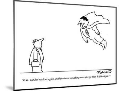 """""""O.K., but don't call me again until you have something more specific than?"""" - New Yorker Cartoon-Charles Barsotti-Mounted Premium Giclee Print"""