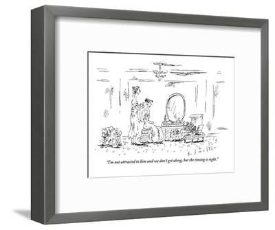 """I'm not attracted to him and we don't get along, but the timing is right."" - New Yorker Cartoon-Barbara Smaller-Framed Premium Giclee Print"
