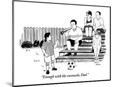 """""""Enough with the vuvuzela, Dad."""" - New Yorker Cartoon-Emily Flake-Mounted Premium Giclee Print"""