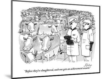"""""""Before they're slaughtered, each one gets an achievement award."""" - New Yorker Cartoon-Joe Dator-Mounted Premium Giclee Print"""