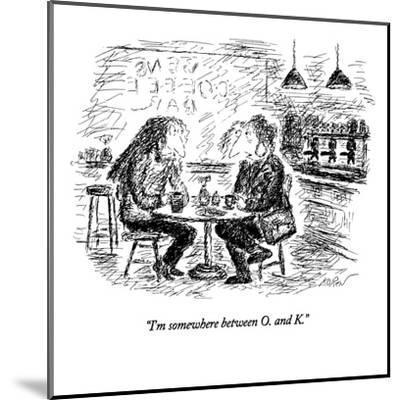 """I'm somewhere between O. and K."" - New Yorker Cartoon-Edward Koren-Mounted Premium Giclee Print"