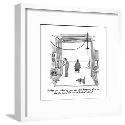 """""""When you picked up your car, Mr. Ferguson, after we did the hoses, did yo?"""" - New Yorker Cartoon-George Booth-Framed Premium Giclee Print"""