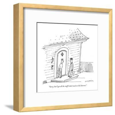 """""""Sorry, but I get all the stuff I don't need on the Internet."""" - New Yorker Cartoon-Michael Maslin-Framed Premium Giclee Print"""